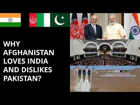 WHY AFGHANISTAN LOVES INDIA  AND DISLIKES PAKISTAN ?