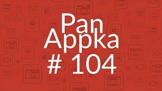 Pan Appka #104: Najlepsze aplikacje na Androida
