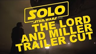 Solo: A Star Wars Story, The Lord and Miller cut Trailer!