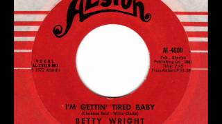 BETTY WRIGHT  I'm gettin' tired Baby