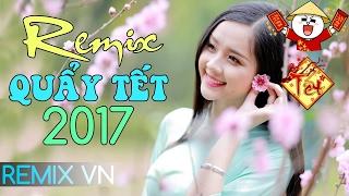 Nhạc Xuân Remix 2017 - Liên Khúc Nhạc Xuân 2017 - Nhạc Tết 2017 Chọn Lọc Hay Nhất Xuân Đinh Dậu