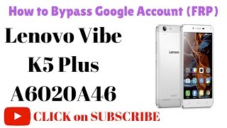 How to Bypass Google Account FRP in Lenovo Vibe K5 Plus A6020A46 by GsmHelpFul