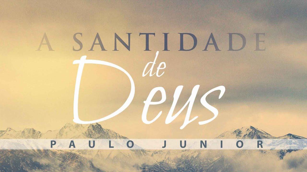 A Santidade de Deus - Paulo Junior