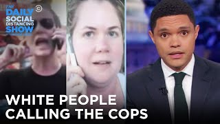 White People Unnecessarily Calling the Cops on Black People | The Daily Show