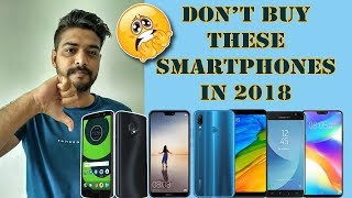 Don't Buy These Smartphones In 2018|Tech Swami