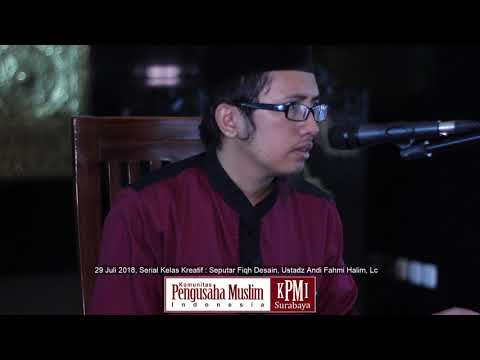 Serial Kelas Kreatif KPMI : Seputar Fiqh Desain - Ustadz Andi Fahmi Halim, Lc
