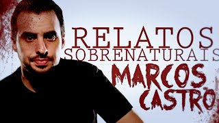 RELATOS SOBRENATURAIS DE YOUTUBERS: MARCOS CASTRO