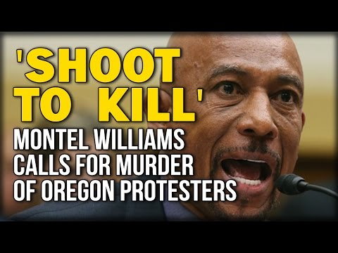 'SHOOT TO KILL' MONTEL WILLIAMS CALLS FOR MURDER OF OREGON PROTESTERS
