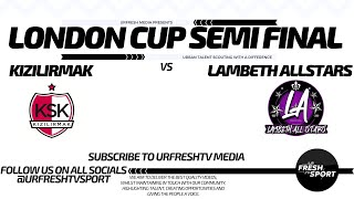 "LAMBETH ALLSTARS VS KIZILIRMAK - LONDON CUP SEMI FINAL ""THE BETTER TEAM ONE'"