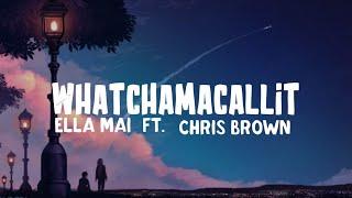 Ella Mai Whatchamacallit Ft Chris Brown