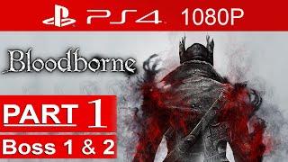 Bloodborne Gameplay Walkthrough Part 1 (Boss 1 & 2) [1080p HD PS4] - No Commentary