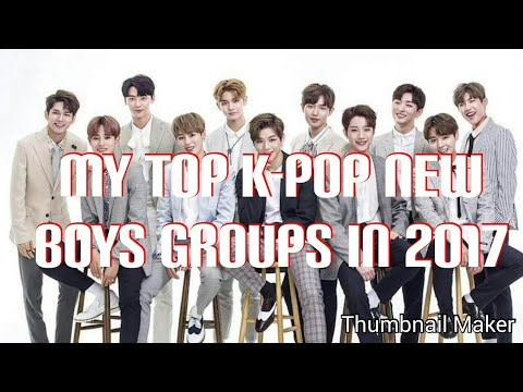 MY TOP K-POP NEW BOYS GROUPS IN 2017