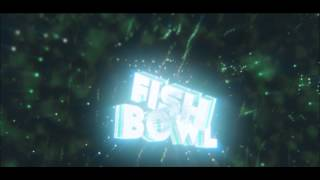 ► Intro ✘ FishBowl  ✘ ENTRY