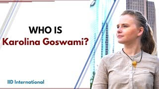 Who is Karolina Goswami | IID International
