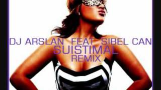 SIBEL CAN - SUISTIMAL (REMIX) DJ ARSLAN