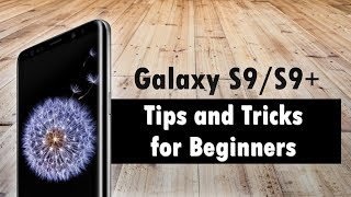 04. Galaxy S9 Tips and Tricks for Beginners