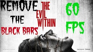 FIX! The Evil Within PC unlock Black Bars And FPS And God Mode
