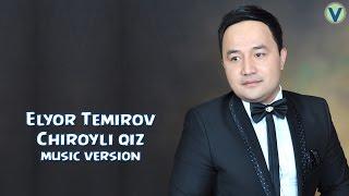 Elyor Temirov - Chiroyli qiz | Элёр Темиров - Чиройли киз (music version) 2016