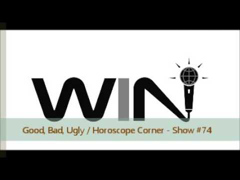 WIN Show #74 - GOOD, BAD, UGLY / HOROSCOPE CORNER - 1 Thing In Life To Never Forget?!