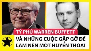 Tỷ Phú Warren Buffett Và Những Cuộc Gặp Gỡ Làm Nên Một Huyền Thoại