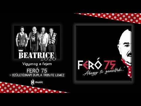 """Beatrice 2020 - Vigyorog a fejem (Feró 75 - """"Ahogy Ti zenéltek…"""")"""