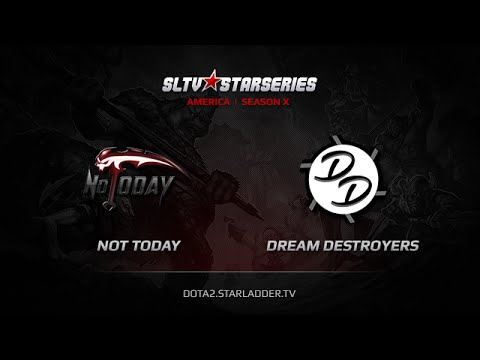Not Today vs Dream Destroyers, SLTV America Season X, Day 1, Game 1