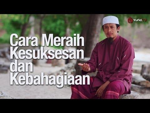 Ceramah Singkat: Cara Meraih Kesuksesan dan Kebahagiaan - Ustadz Abdurrahman Thayyib, Lc.