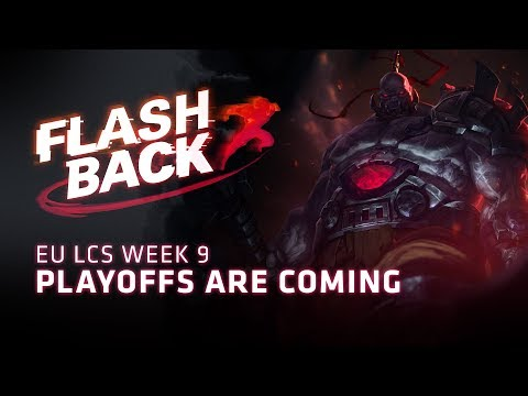 FLASHBACK // Playoffs are coming (2018 EU LCS Spring Week 9)