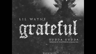 Lil Wayne - Grateful Feat. Gudda Gudda (New Single Prod. StreetRunner & Rugah Rah)