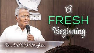A Fresh Beginning - Rev. Dr. M A Varughese