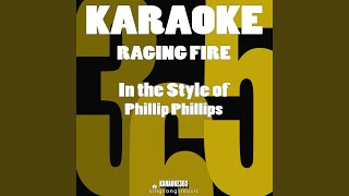 Raging Fire In The Style Of Phillip Phillips Karaoke Version