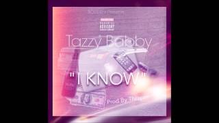 "Tazzy Babby -  ""I Know"" (Prod By Thrapsn)"