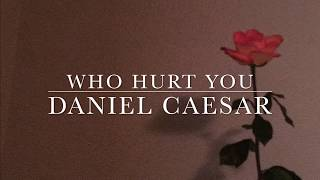 Daniel Caesar- Who Hurt You lyrics