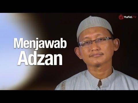 Ceramah Agama: Menjawab Adzan - Ustadz Abu Yahya Badru Salam, Lc.