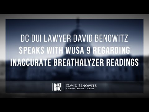 DC DUI Lawyer David Benowitz Speaks With WUSA 9 Regarding Inaccurate Breathalyzer Readings
