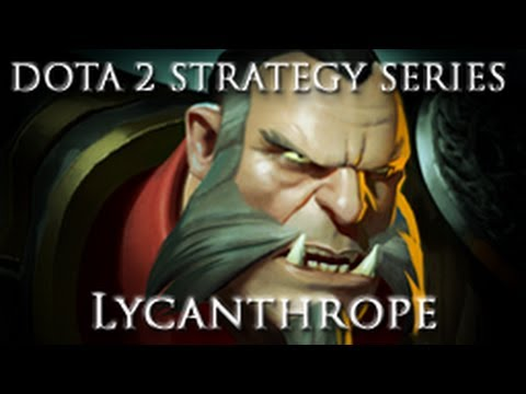 DOTA 2 Strategy Series - Lycanthrope Guide and Commentary