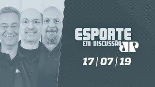 Esporte em Discussão - 17/07/19