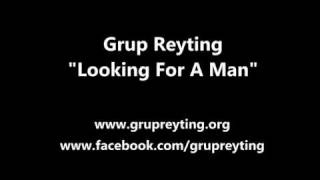 Grup Reyting - Looking For A Man