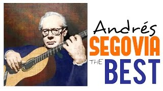 The Best Of Andrés Segovia Guitar Masterpieces For Classical Music Lovers Full Album Hq