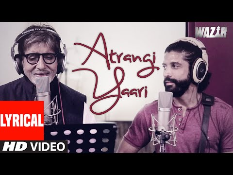 Atrangi Yaari LYRICAL VIDEO Song | WAZIR | Amitabh Bachchan, Farhan Akhtar | T-Series