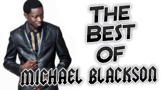 THE BEST OF : MICHAEL BLACKSON [BEST COMPILATION] !!!