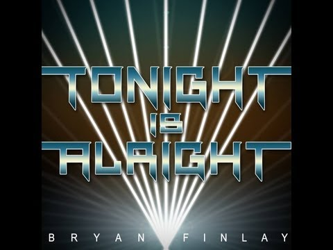 Tonight Is Alright (Lyric Video) - @BryanFinlay