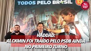 Haddad: Alckmin foi traído pelo PSDB ainda no primeiro turno