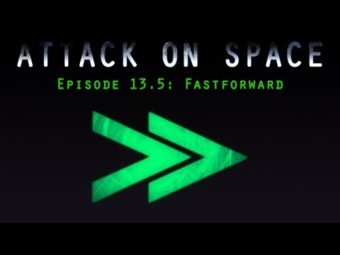 Attack On Space - Episode 13.5: Fastforward video