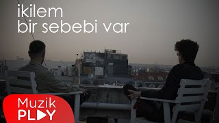 İkilem - Bir Sebebi Var (Official Video)