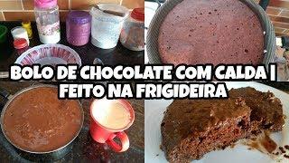 BOLO DE CHOCOLATE COM CALDA   FEITO NA FRIGIDEIRA