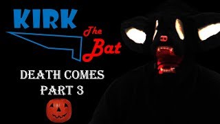 Kirk the Bat | Death Comes, Part 3 (Halloween Special)