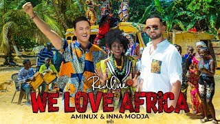 RedOne Ft. Aminux & Inna MODJA - WE LOVE AFRICA (Exclusive Music Video)