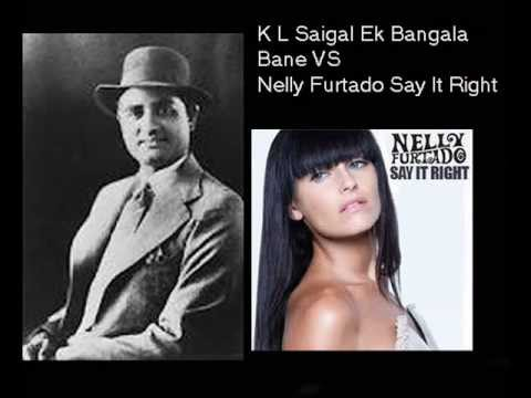 Say It Right Vs K.L.Saigal(Ek Bangala Bane).wmv