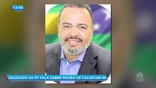 Delegado da PF fala sobre prisão de Valdevan 90 - Balanço Geral Sergipe